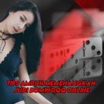 Tips Ampuh Memenangkan Judi DominoQQ Online