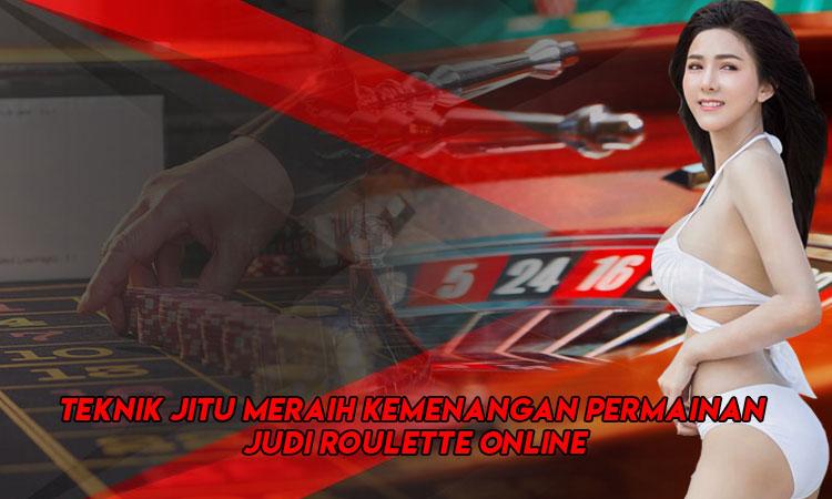 Teknik Jitu Meraih Kemenangan Permainan Judi Roulette Online